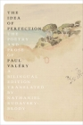 The Idea of Perfection: The Poetry and Prose of Paul Valéry; A Bilingual Edition Cover Image