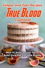 Simple and Fast Recipes True Blood Cookbook: More 25 Detail Recipes Eating Better Every Day and Good Healthy: True Blood Cookbook Cover Image