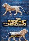 The Prophet From Babylon: Understanding The Book Of Daniel Cover Image