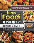 Ninja Foodi XL Pro Air Fry Toaster Oven Cookbook: Discover Delicious Recipes for Your Ninja Foodi XL Pro Air Fry Toaster Oven Cover Image