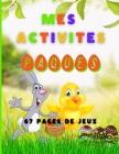Mes activités Paques 67 pages de jeux: Livre multi activité sur le thème Pâques pour les enfants de 4 à 8 ans - Coloriages, mots mêlés, jeux d'observa Cover Image