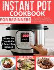 Instant Pot Cookbook for Beginner: Easy and Delicious Recipes for Instant Pot Newbies with Complete How to Guide to Electric Pressure Cooking Cover Image
