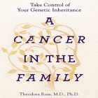 A Cancer in the Family Lib/E: Take Control of Your Genetic Inheritance Cover Image
