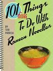 101 More Things to Do with Ramen Noodles Cover Image