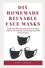 DIY Homemade Reusable Face Masks: Easy Step by Step Guide on Face Mask Pattern for Sewing, No Sewing and with Filter Pocket Cover Image