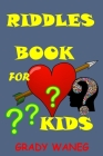 Riddles Book for Kids: Valentine's Riddles for Kids Ages 4-5-6-7-8-9-10-12-14-Teens Tweens Cover Image