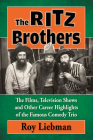 The Ritz Brothers: The Films, Television Shows and Other Career Highlights of the Famous Comedy Trio Cover Image