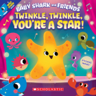 Twinkle, Twinkle, You're a Star! (Baby Shark and Friends) Cover Image