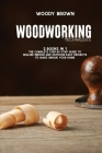 Woodworking Techniques: 2 Books in 1 The Complete Step-By-Step Guide to Realize Indoor and Outdoor Easy Projects to Make Unique Your Home Cover Image