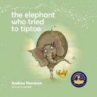 The Elephant Who Tried To Tiptoe: Reminding Children To Love The Body They Have. Cover Image