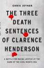 The Three Death Sentences of Clarence Henderson: A Battle for Racial Justice During the Dawn of the Civil Rights Era Cover Image