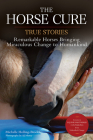 The Horse Cure: True Stories: Remarkable Horses Bringing Miraculous Change to Humankind Cover Image