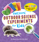 Awesome Outdoor Science Experiments for Kids: 50+ Steam Projects and Why They Work Cover Image