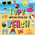 I Spy With My Little Eye - Beach: Can You Find the Bikini, Towel and Ice Cream? - A Fun Search and Find at the Seaside Summer Game for Kids 2-4! Cover Image