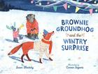 Brownie Groundhog and the Wintry Surprise Cover Image