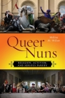 Queer Nuns: Religion, Activism, and Serious Parody (Sexual Cultures) Cover Image