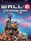 Wall-e Coloring Book: Coloring Book for Kids and Adults, Activity Book, Great Starter Book for Children Cover Image