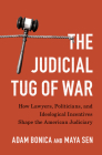 The Judicial Tug of War: How Lawyers, Politicians, and Ideological Incentives Shape the American Judiciary (Political Economy of Institutions and Decisions) Cover Image