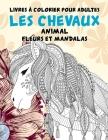 Livres à colorier pour adultes - Fleurs et mandalas - Animal - Les chevaux Cover Image