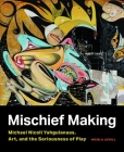 Mischief Making: Michael Nicoll Yahgulanaas, Art, and the Seriousness of Play Cover Image