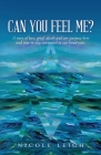 Can You Feel Me?: A story of love, grief, death and our purpose here and how to stay connected to our loved ones. Cover Image