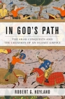 In God's Path: The Arab Conquests and the Creation of an Islamic Empire (Ancient Warfare and Civilization) Cover Image