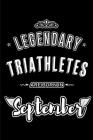 Legendary Triathletes are born in September: Blank Lined Triathlon Journal Notebooks Diary as Appreciation, Birthday, Welcome, Farewell, Thank You, Ch Cover Image