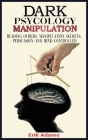 Dark psychology and Manipulation: Reading Others, Manipulation Secrets, Persuasion and Mind Controlled Cover Image