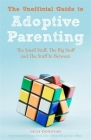 The Unofficial Guide to Adoptive Parenting: The Small Stuff, the Big Stuff and the Stuff in Between Cover Image