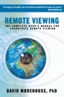 Remote Viewing: The Complete User's Manual for Coordinate Remote Viewing Cover Image