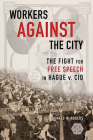 Workers against the City: The Fight for Free Speech in Hague v. CIO (Working Class in American History) Cover Image