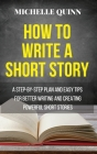 How to Write a Short Story: A Step-By-Step Plan and Easy Tips for Better Writing and Creating Powerful Short Stories Cover Image