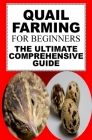 Quail Farming For Beginners: The Ultimate Comprehensive Guide Cover Image