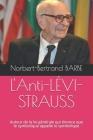 L'Anti-LÉVI-STRAUSS: Autour de la loi générale qui énonce que le symbolique appelle le symbolique Cover Image
