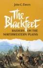 The Blackfeet, Volume 49: Raiders on the Northwestern Plains (Civilization of the American Indian #49) Cover Image