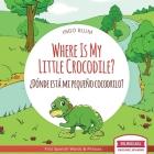Where Is My Little Crocodile? - ¿Dónde está mi pequeño cocodrilo?: Bilingual Children's Book Spanish English Cover Image