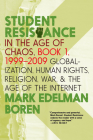 Student Resistance in the Age of Chaos. Book 1, 1999-2009: Globalization, Human Rights, Religion, War, and the Age of the Internet Cover Image