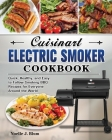 Cuisinart Electric Smoker Cookbook: Quick, Healthy, and Easy to Follow Smoking BBQ Recipes for Everyone Around the World Cover Image