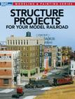 Structure Projects for Your Model Railroad (Modeling & Painting) Cover Image