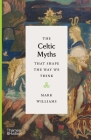 The Celtic Myths that Shape the Way We Think Cover Image
