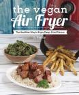 The Vegan Air Fryer: The Healthier Way to Enjoy Deep-Fried Flavors Cover Image