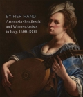 By Her Hand: Artemisia Gentileschi and Women Artists in Italy, 1500-1800 Cover Image