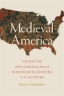 Medieval America: Feudalism and Liberalism in Nineteenth-Century U.S. Culture Cover Image