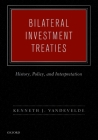 Bilateral Investment Treaties: History, Policy, and Interpretation Cover Image