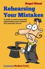 Rehearsing Your Mistakes: A guide to create memorable presentations your audience will remember forever Cover Image