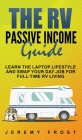 The RV Passive Income Guide: Learn The Laptop Lifestyle And Swap Your Day Job For Full-Time RV Living Cover Image