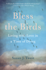 Bless the Birds: Living with Love in a Time of Dying Cover Image