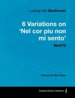 Ludwig Van Beethoven - 6 Variations on 'Nel Cor Piu Non Mi Sento' - WoO 70 - A Score for Solo Piano;With a Biography by Joseph Otten Cover Image