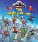 Marvel's Super Hero Adventures: Ten Mighty Heroes (Disappearing Die-Cut) Cover Image