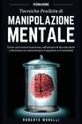 Persuasione: Tecniche Proibite di Manipolazione Mentale - come convincere le persone, influenzare le loro decisioni e diventare un Cover Image
